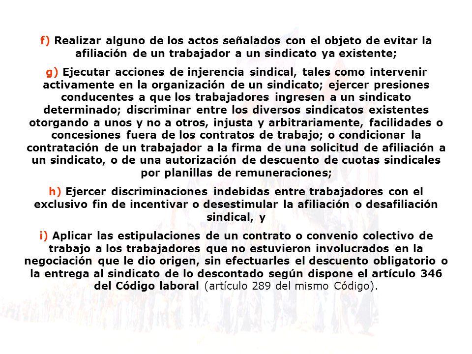 f) Realizar alguno de los actos señalados con el objeto de evitar la afiliación de un trabajador a un sindicato ya existente; g) Ejecutar acciones de