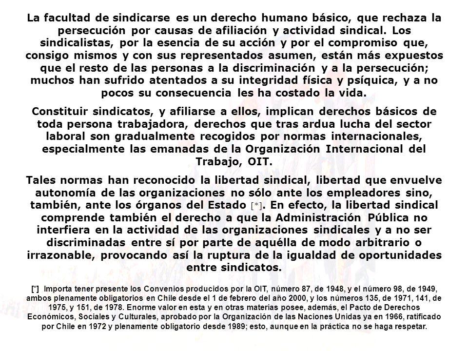 La facultad de sindicarse es un derecho humano básico, que rechaza la persecución por causas de afiliación y actividad sindical. Los sindicalistas, po