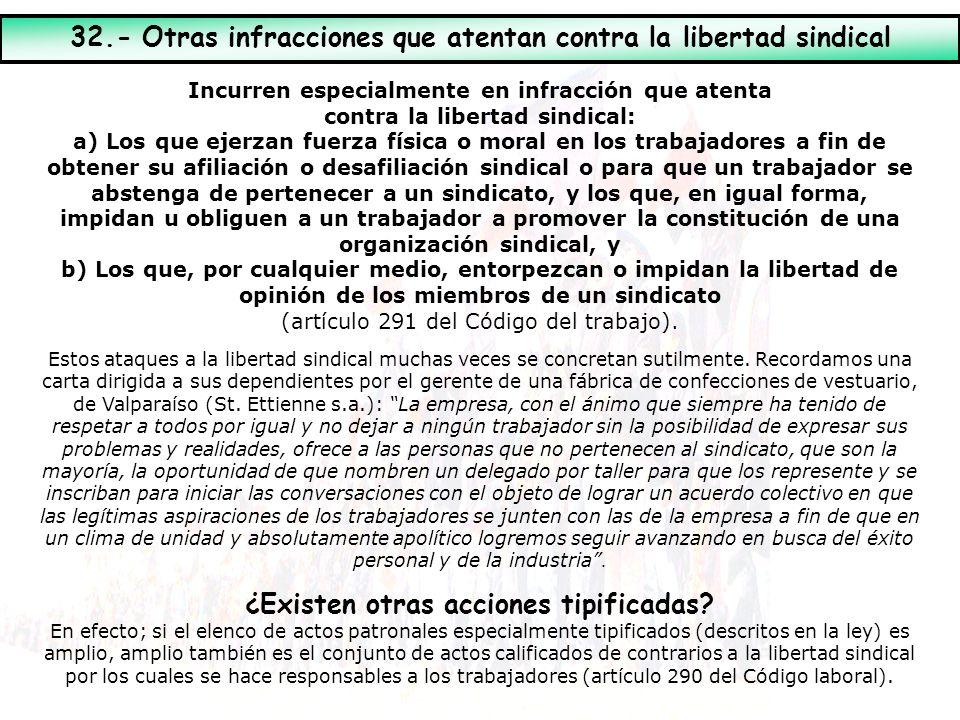 Incurren especialmente en infracción que atenta contra la libertad sindical: a) Los que ejerzan fuerza física o moral en los trabajadores a fin de obt