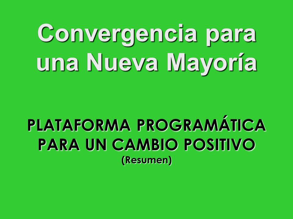 Convergencia para una Nueva Mayoría PLATAFORMA PROGRAMÁTICA PARA UN CAMBIO POSITIVO (Resumen)