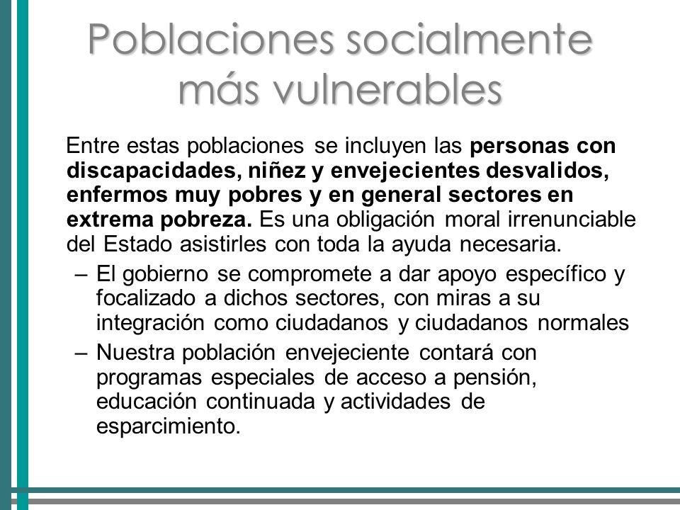 Poblaciones socialmente más vulnerables Entre estas poblaciones se incluyen las personas con discapacidades, niñez y envejecientes desvalidos, enfermos muy pobres y en general sectores en extrema pobreza.
