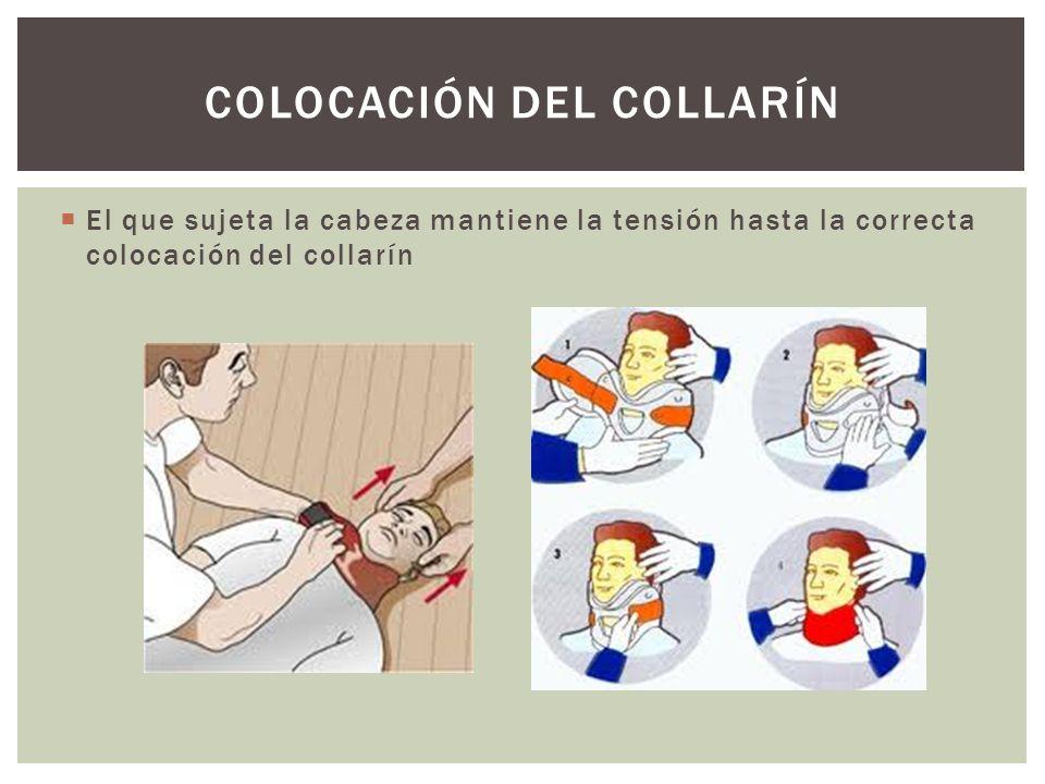El que sujeta la cabeza mantiene la tensión hasta la correcta colocación del collarín COLOCACIÓN DEL COLLARÍN