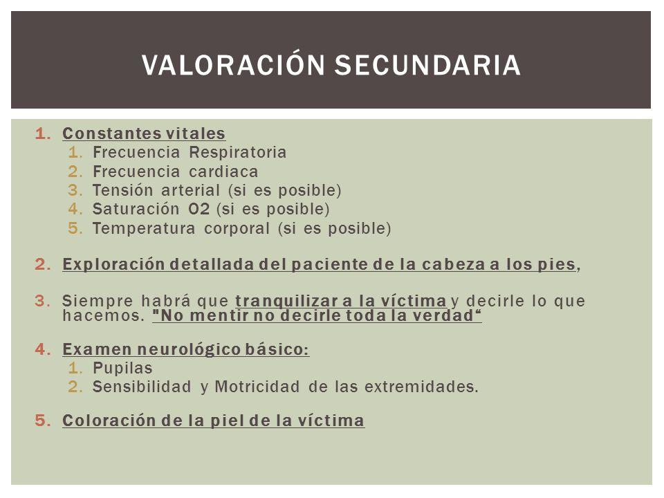1.Constantes vitales 1.Frecuencia Respiratoria 2.Frecuencia cardiaca 3.Tensión arterial (si es posible) 4.Saturación O2 (si es posible) 5.Temperatura