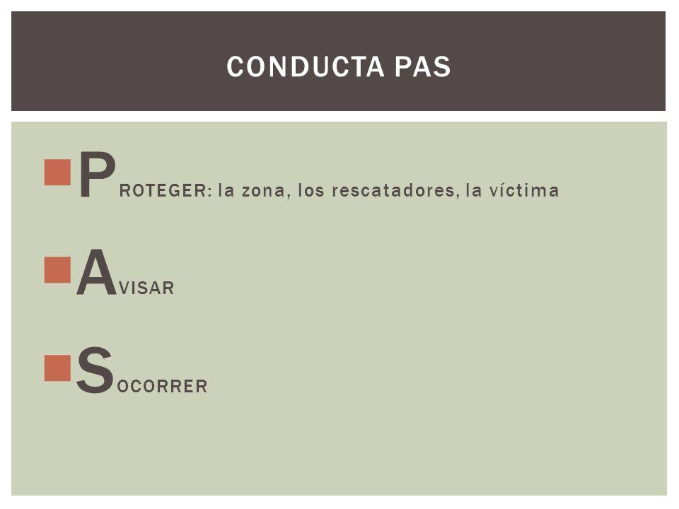 P ROTEGER: la zona, los rescatadores, la víctima A VISAR S OCORRER CONDUCTA PAS