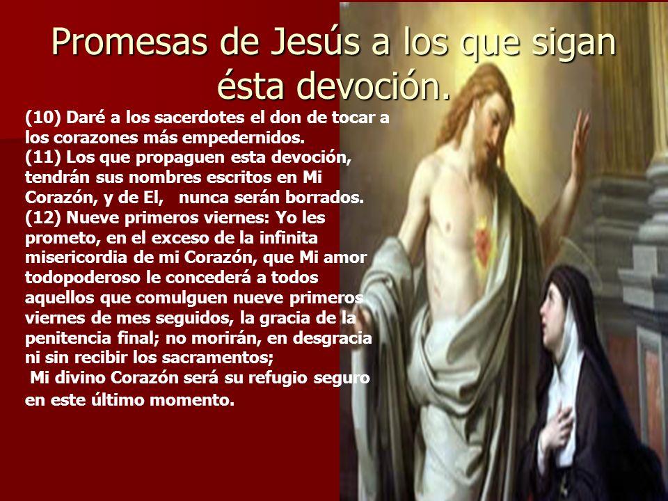 Promesas de Jesús a los que sigan ésta devoción. (1) Les daré todas las gracias necesarias en su estado de vida. (2) Estableceré la paz en sus hogares