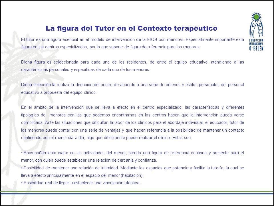 La figura del Tutor en el Contexto terapéutico El tutor es una figura esencial en el modelo de intervención de la FIOB con menores. Especialmente impo