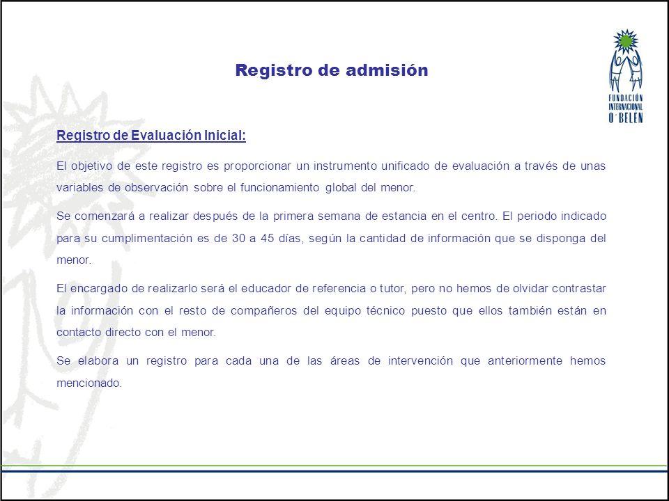 Registro de admisión Registro de Evaluación Inicial: El objetivo de este registro es proporcionar un instrumento unificado de evaluación a través de u