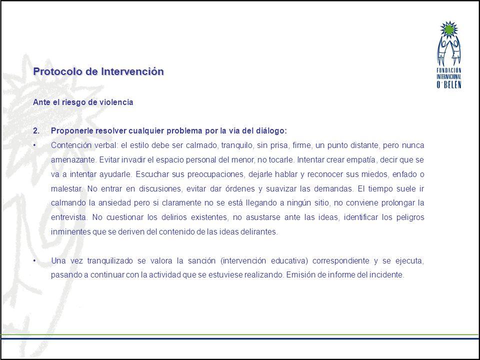 Protocolo de Intervención Ante el riesgo de violencia 2.Proponerle resolver cualquier problema por la vía del diálogo: Contención verbal: el estilo de