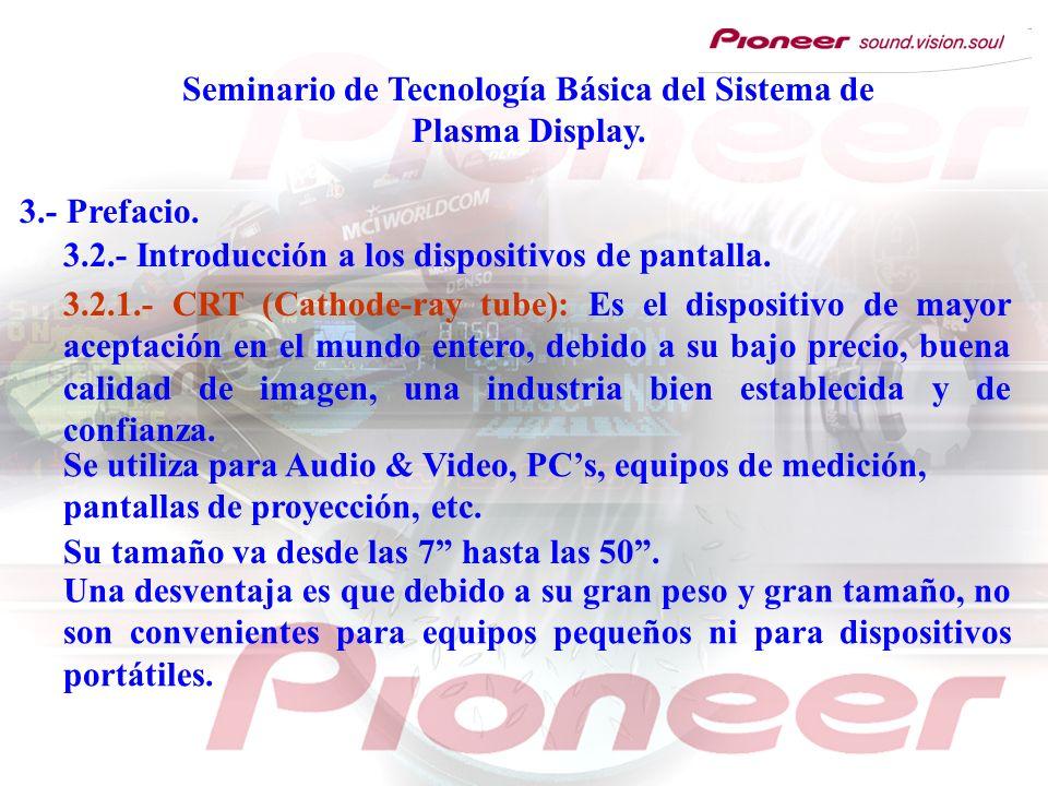 Seminario de Tecnología Básica del Sistema de Plasma Display. 3.- Prefacio. 3.2.1.- CRT (Cathode-ray tube): Es el dispositivo de mayor aceptación en e