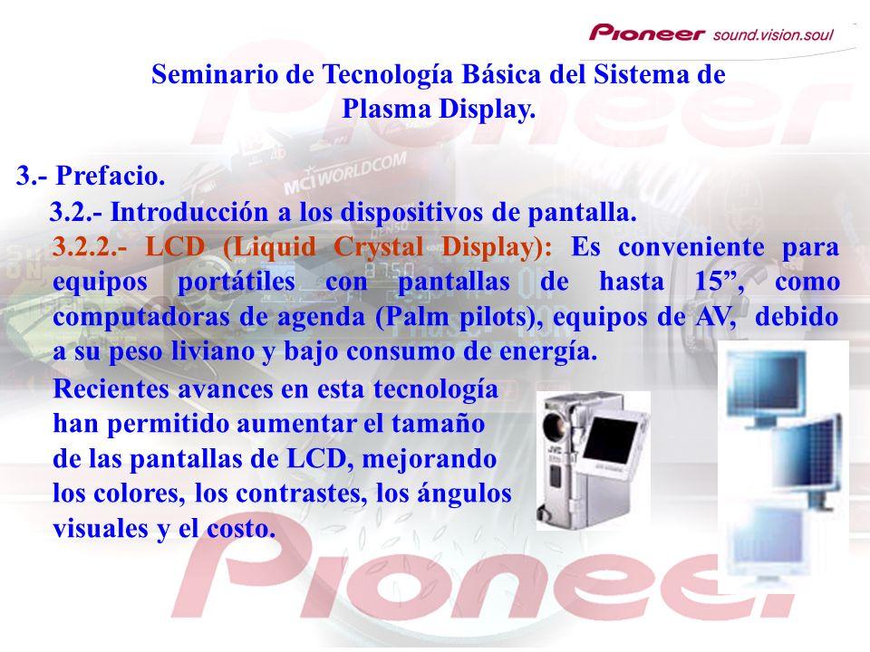 Seminario de Tecnología Básica del Sistema de Plasma Display. 3.- Prefacio. 3.2.2.- LCD (Liquid Crystal Display): Es conveniente para equipos portátil