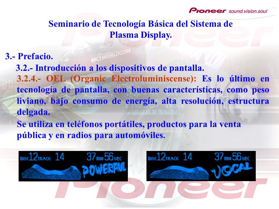 Seminario de Tecnología Básica del Sistema de Plasma Display. 3.- Prefacio. 3.2.4.- OEL (Organic Electroluminiscense): Es lo último en tecnología de p
