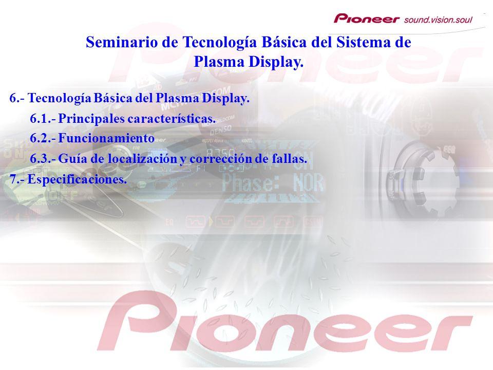 Seminario de Tecnología Básica del Sistema de Plasma Display. 6.3.- Guía de localización y corrección de fallas. 7.- Especificaciones. 6.1.- Principal