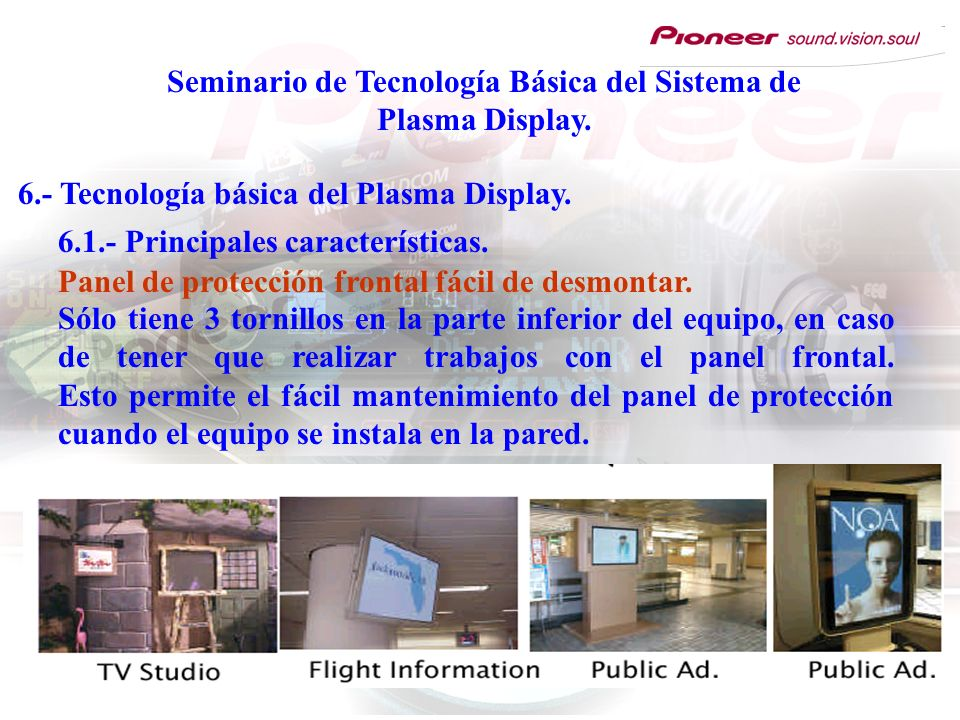 Seminario de Tecnología Básica del Sistema de Plasma Display. 6.- Tecnología básica del Plasma Display. 6.1.- Principales características. Sólo tiene