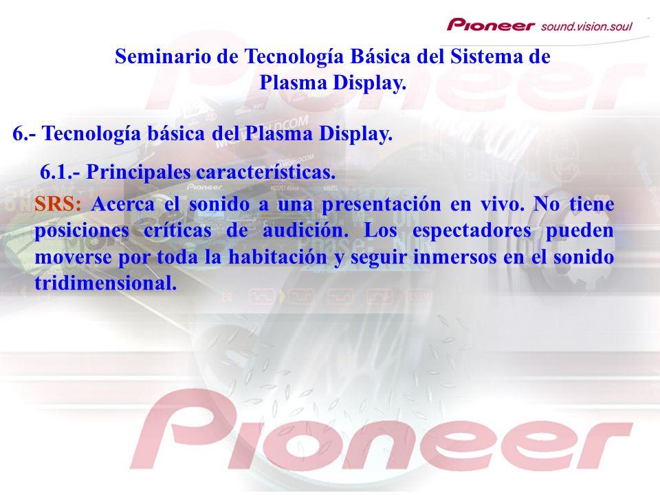 Seminario de Tecnología Básica del Sistema de Plasma Display. 6.- Tecnología básica del Plasma Display. 6.1.- Principales características. SRS: Acerca