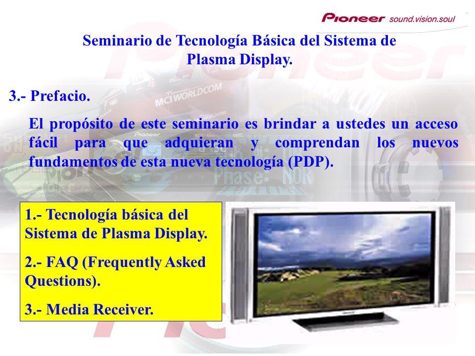 Seminario de Tecnología Básica del Sistema de Plasma Display. 3.- Prefacio. El propósito de este seminario es brindar a ustedes un acceso fácil para q