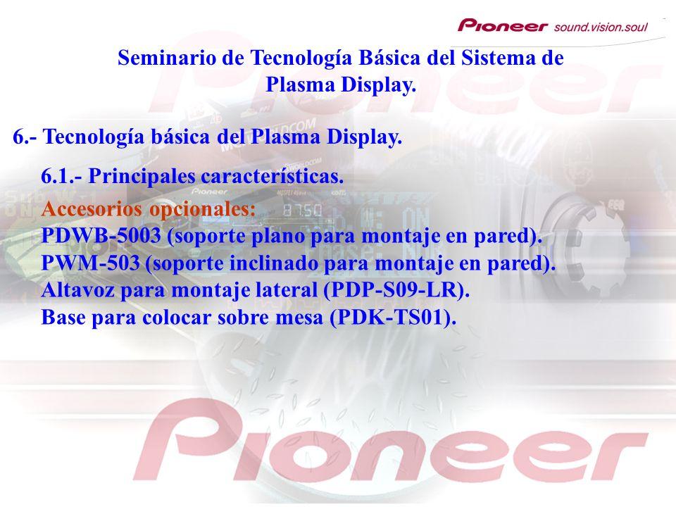 Seminario de Tecnología Básica del Sistema de Plasma Display. 6.- Tecnología básica del Plasma Display. 6.1.- Principales características. Accesorios