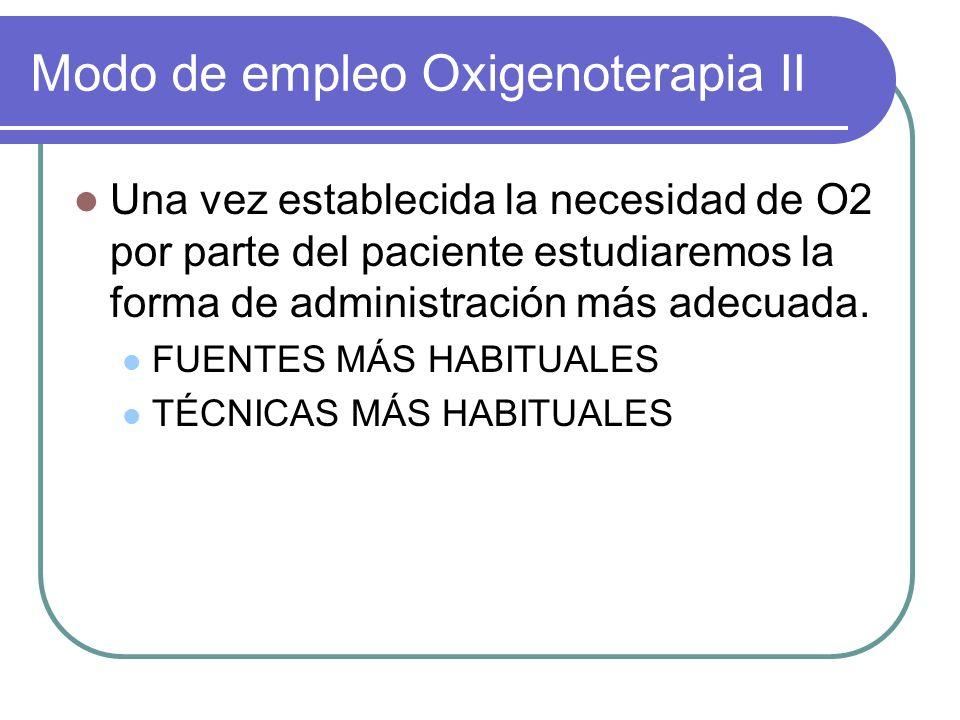 Modo de empleo Oxigenoterapia II Una vez establecida la necesidad de O2 por parte del paciente estudiaremos la forma de administración más adecuada. F
