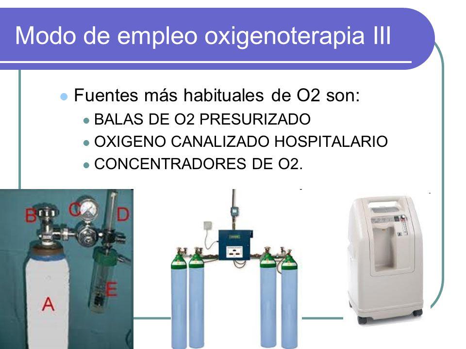 Modo de empleo oxigenoterapia III Fuentes más habituales de O2 son: BALAS DE O2 PRESURIZADO OXIGENO CANALIZADO HOSPITALARIO CONCENTRADORES DE O2.