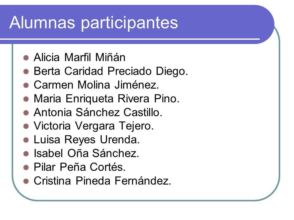Alumnas participantes Alicia Marfil Miñán Berta Caridad Preciado Diego. Carmen Molina Jiménez. Maria Enriqueta Rivera Pino. Antonia Sánchez Castillo.
