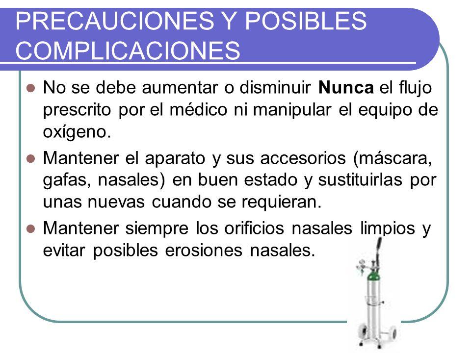 No se debe aumentar o disminuir Nunca el flujo prescrito por el médico ni manipular el equipo de oxígeno. Mantener el aparato y sus accesorios (máscar