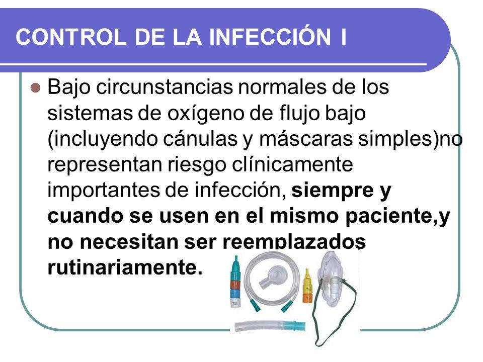 CONTROL DE LA INFECCIÓN I Bajo circunstancias normales de los sistemas de oxígeno de flujo bajo (incluyendo cánulas y máscaras simples)no representan