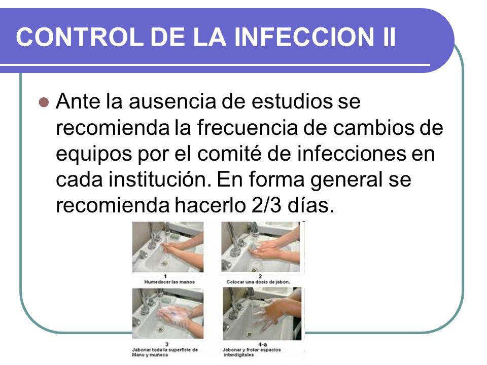 CONTROL DE LA INFECCION II Ante la ausencia de estudios se recomienda la frecuencia de cambios de equipos por el comité de infecciones en cada institu