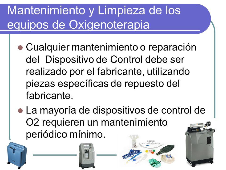 Mantenimiento y Limpieza de los equipos de Oxigenoterapia Cualquier mantenimiento o reparación del Dispositivo de Control debe ser realizado por el fa