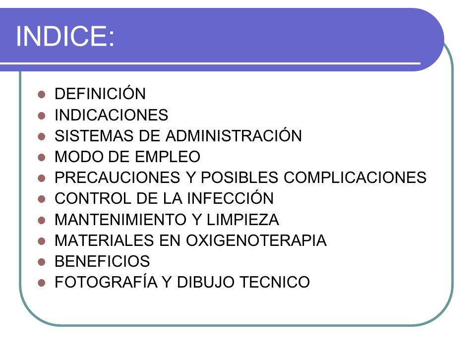 INDICE: DEFINICIÓN INDICACIONES SISTEMAS DE ADMINISTRACIÓN MODO DE EMPLEO PRECAUCIONES Y POSIBLES COMPLICACIONES CONTROL DE LA INFECCIÓN MANTENIMIENTO