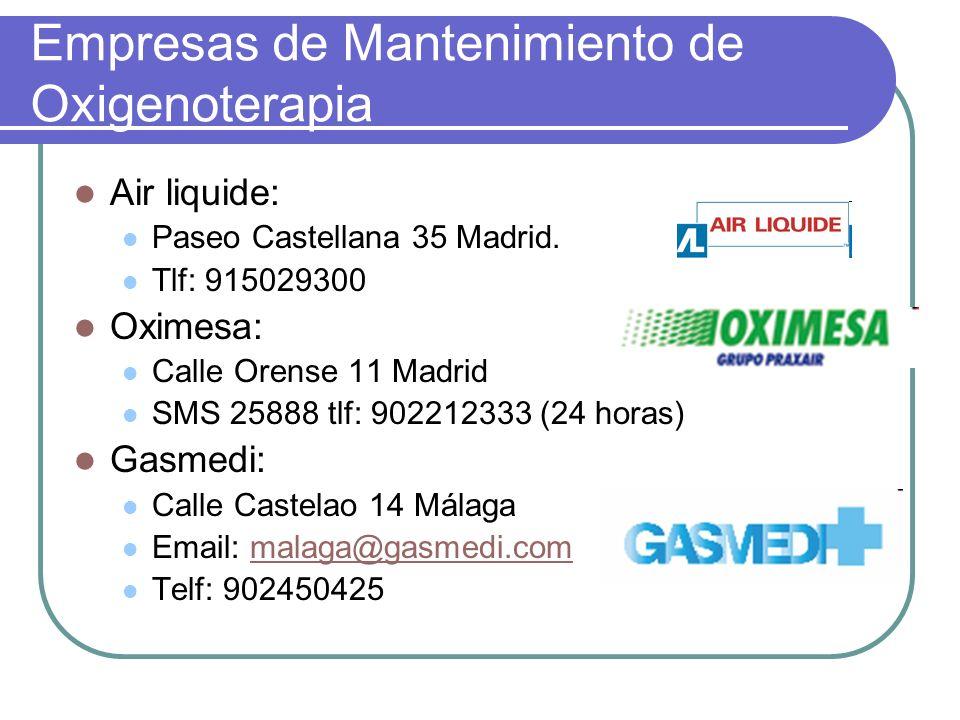 Empresas de Mantenimiento de Oxigenoterapia Air liquide: Paseo Castellana 35 Madrid. Tlf: 915029300 Oximesa: Calle Orense 11 Madrid SMS 25888 tlf: 902