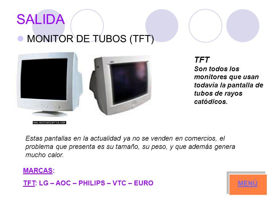 SALIDA MONITOR DE TUBOS (TFT) MARCAS: TFT: LG – AOC – PHILIPS – VTC – EURO MENÚ TFT Son todos los monitores que usan todavía la pantalla de tubos de rayos catódicos.