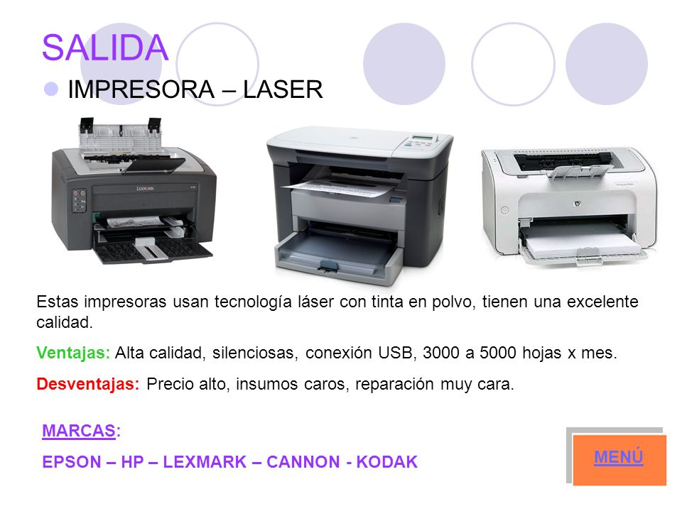 SALIDA IMPRESORA – LASER MARCAS: EPSON – HP – LEXMARK – CANNON - KODAK MENÚ Estas impresoras usan tecnología láser con tinta en polvo, tienen una excelente calidad.