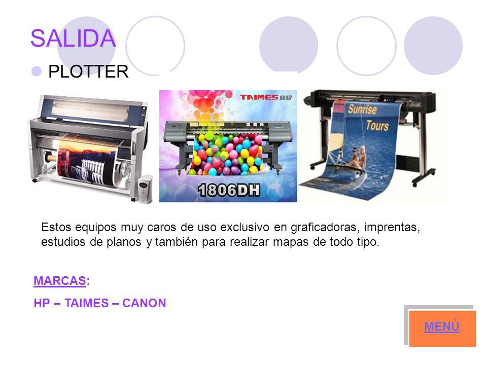 SALIDA PLOTTER MENÚ Estos equipos muy caros de uso exclusivo en graficadoras, imprentas, estudios de planos y también para realizar mapas de todo tipo.