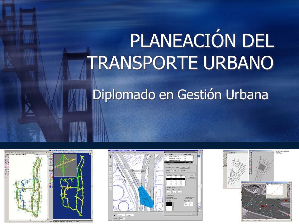 PLANEACIÓN DEL TRANSPORTE URBANO Diplomado en Gestión Urbana