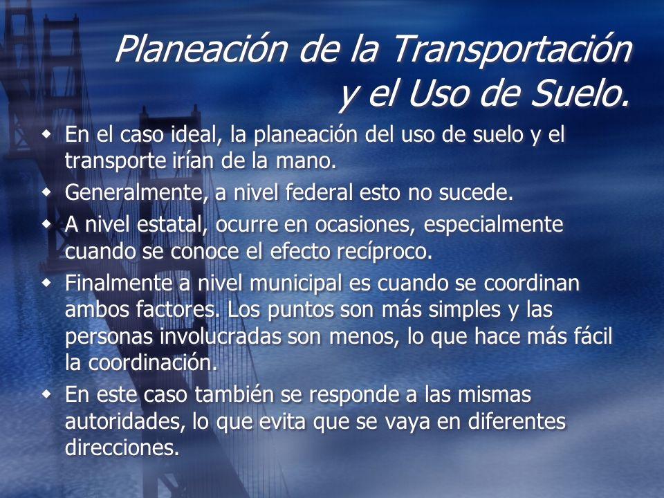 Planeación de la Transportación y el Uso de Suelo. En el caso ideal, la planeación del uso de suelo y el transporte irían de la mano. Generalmente, a