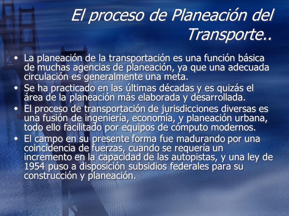 El proceso de Planeación del Transporte.. La planeación de la transportación es una función básica de muchas agencias de planeación, ya que una adecua