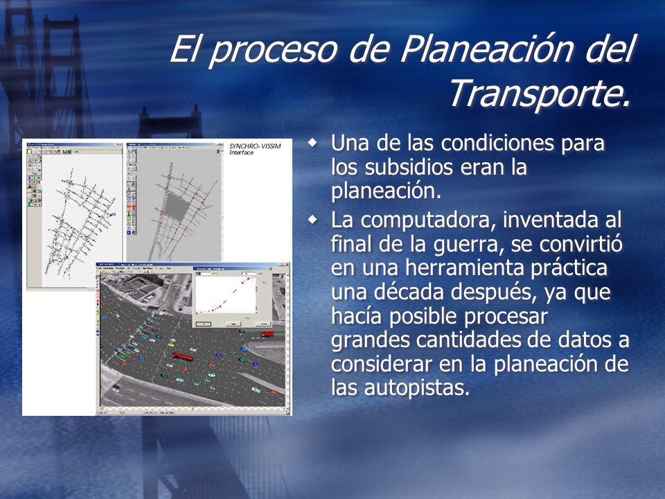 El proceso de Planeación del Transporte. Una de las condiciones para los subsidios eran la planeación. La computadora, inventada al final de la guerra