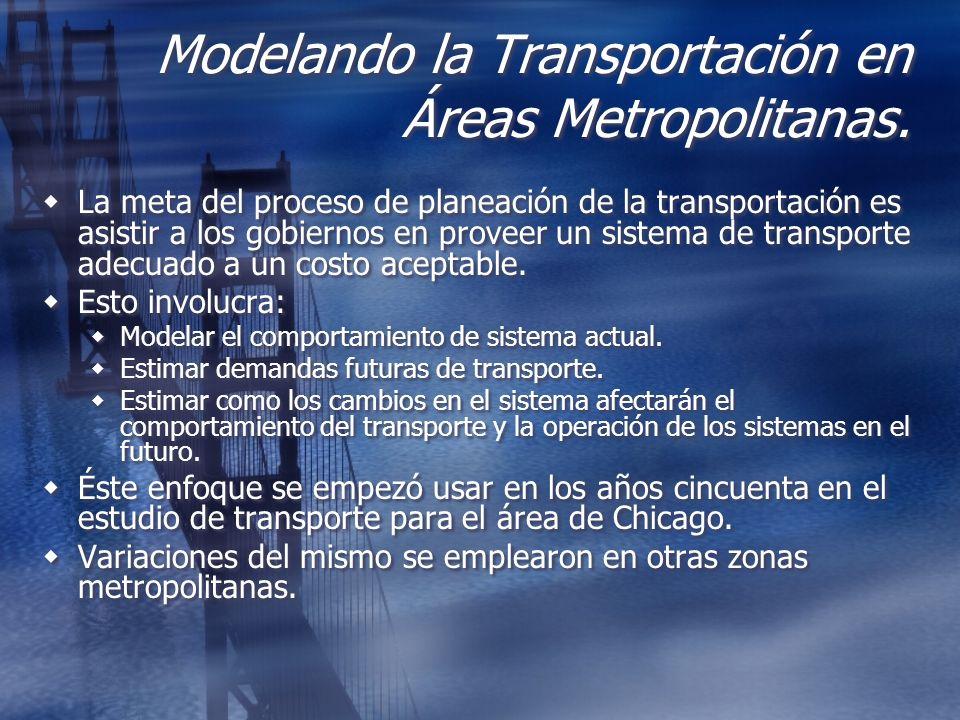 Modelando la Transportación en Áreas Metropolitanas. La meta del proceso de planeación de la transportación es asistir a los gobiernos en proveer un s