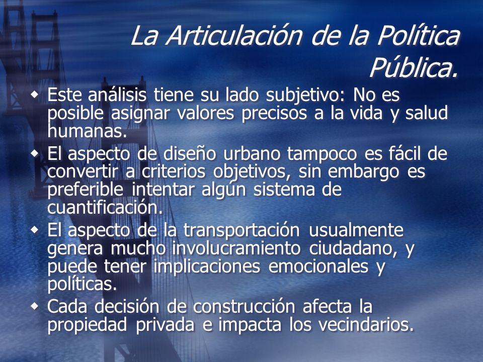 La Articulación de la Política Pública. Este análisis tiene su lado subjetivo: No es posible asignar valores precisos a la vida y salud humanas. El as