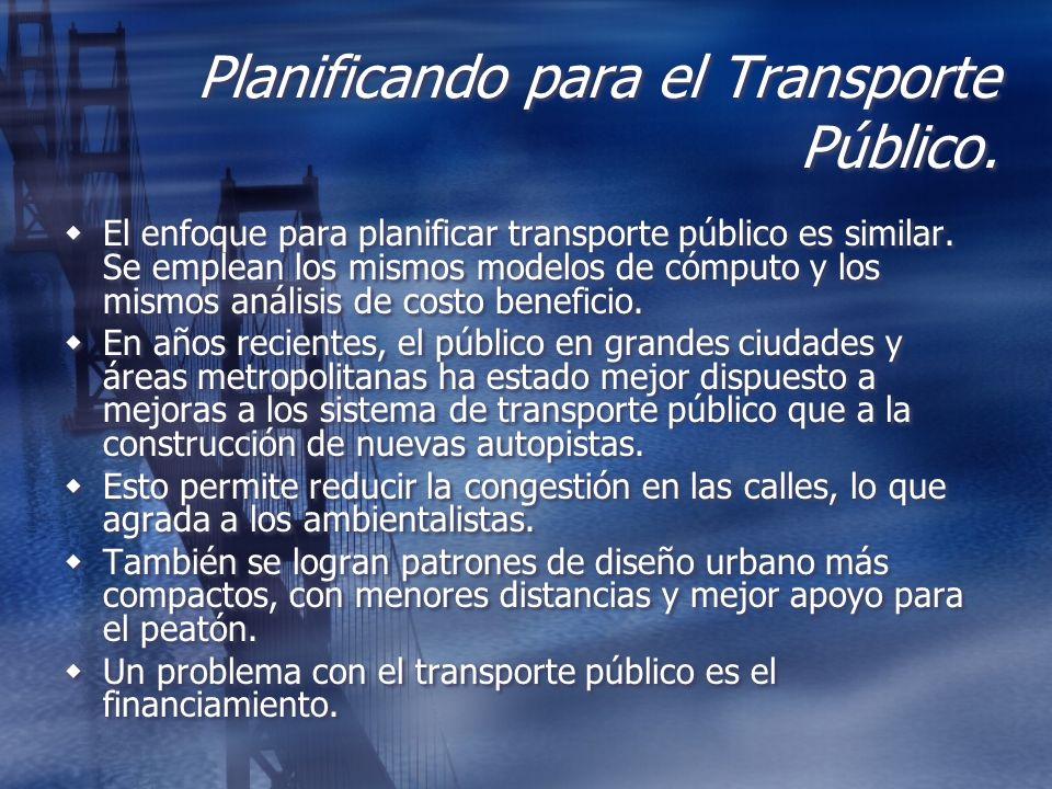 Planificando para el Transporte Público. El enfoque para planificar transporte público es similar. Se emplean los mismos modelos de cómputo y los mism