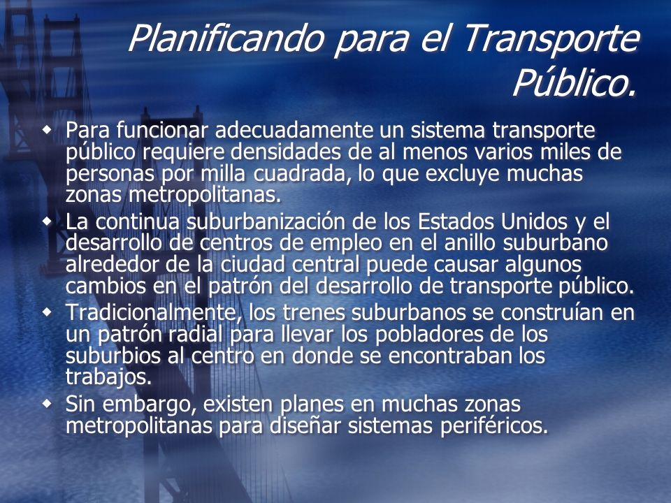Planificando para el Transporte Público. Para funcionar adecuadamente un sistema transporte público requiere densidades de al menos varios miles de pe
