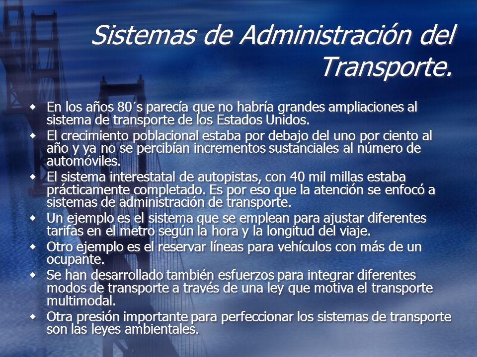 Sistemas de Administración del Transporte. En los años 80´s parecía que no habría grandes ampliaciones al sistema de transporte de los Estados Unidos.