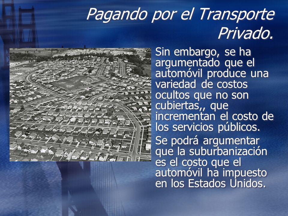 Pagando por el Transporte Privado. Sin embargo, se ha argumentado que el automóvil produce una variedad de costos ocultos que no son cubiertas,, que i
