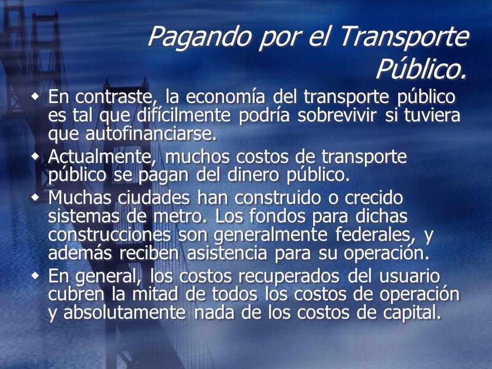 Pagando por el Transporte Público. En contraste, la economía del transporte público es tal que difícilmente podría sobrevivir si tuviera que autofinan