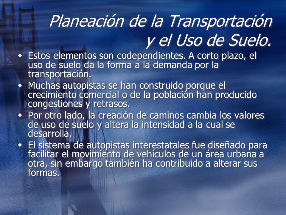 Planeación de la Transportación y el Uso de Suelo. Estos elementos son codependientes. A corto plazo, el uso de suelo da la forma a la demanda por la