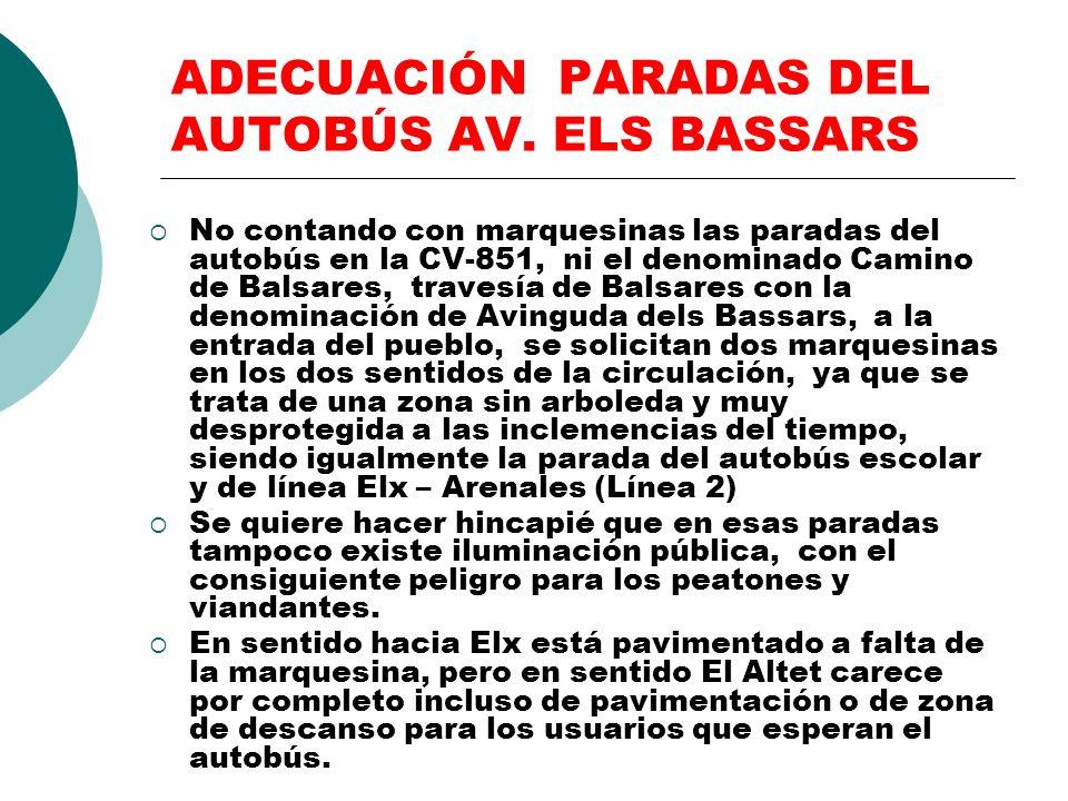 ADECUACIÓN PARADAS DEL AUTOBÚS AV. ELS BASSARS No contando con marquesinas las paradas del autobús en la CV-851, ni el denominado Camino de Balsares,