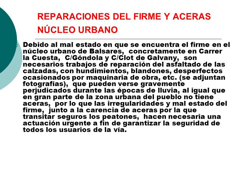 REPARACIONES DEL FIRME Y ACERAS NÚCLEO URBANO Debido al mal estado en que se encuentra el firme en el núcleo urbano de Balsares, concretamente en Carr