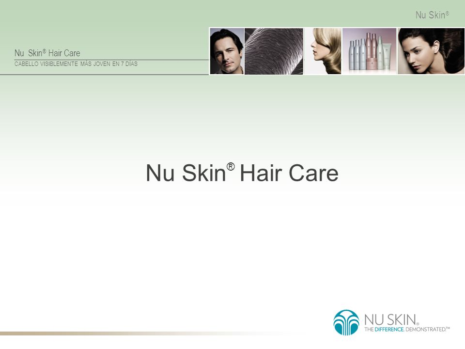 Nu Skin ® Hair Care CABELLO VISIBLEMENTE MÁS JOVEN EN 7 DÍAS Nu Skin ® Nu Skin ® Hair Care