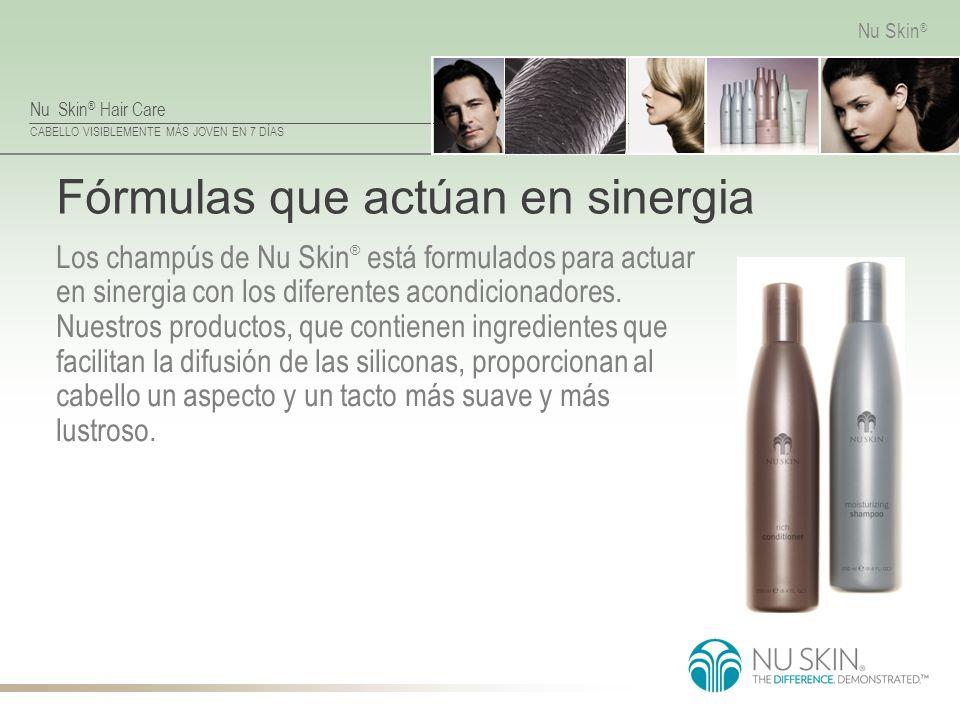 Nu Skin ® Hair Care CABELLO VISIBLEMENTE MÁS JOVEN EN 7 DÍAS Nu Skin ® Fórmulas que actúan en sinergia Los champús de Nu Skin ® está formulados para a