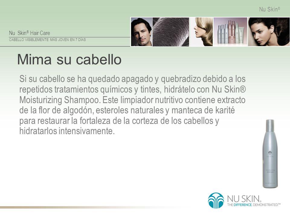 Nu Skin ® Hair Care CABELLO VISIBLEMENTE MÁS JOVEN EN 7 DÍAS Nu Skin ® Mima su cabello Si su cabello se ha quedado apagado y quebradizo debido a los r