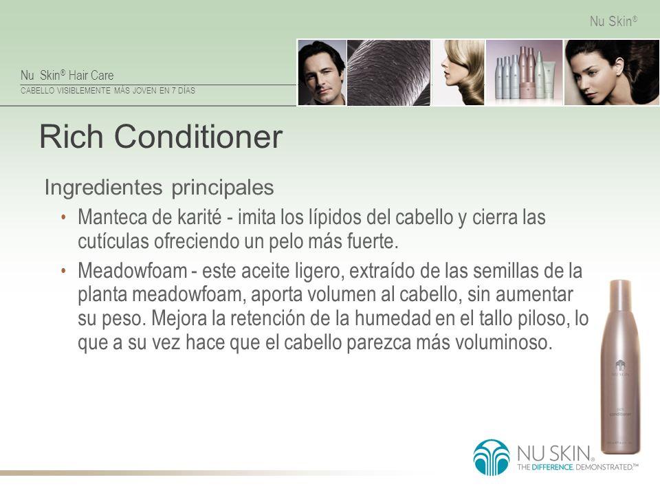 Nu Skin ® Hair Care CABELLO VISIBLEMENTE MÁS JOVEN EN 7 DÍAS Nu Skin ® Rich Conditioner Ingredientes principales Manteca de karité - imita los lípidos